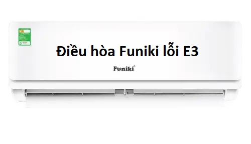dieu-hoa-funiki-bao-loi-e3